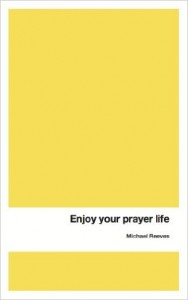 Enjoy Your Prayer Life